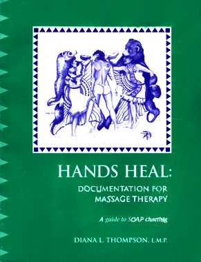 9780963834706: Hands Heal: Documentation for Massage Therapy, A Guide to SOAP Charting