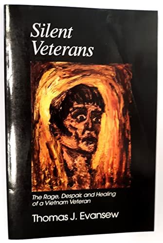 Silent Veterans The Rage, Despair, and Healing of a Vietnam Veteran: Evansew, Thomas J
