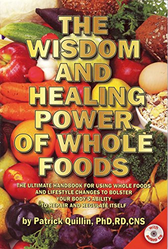 9780963837271: The Wisdom and Healing Power of Whole Foods: The Ultimate Handbook for Using Whole Foods and Lifestyle Changes to Bolster Your Body's Ability to Repair and Regulate Itself