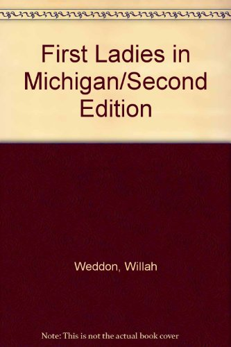 First Ladies in Michigan/Second Edition: Weddon, Willah