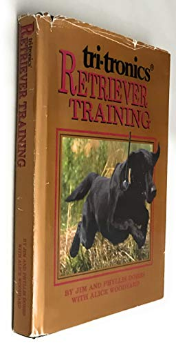 Tri-Tronic's Retriever Training: Dobbs, Phyllis, Jim; Woodyard, Alice