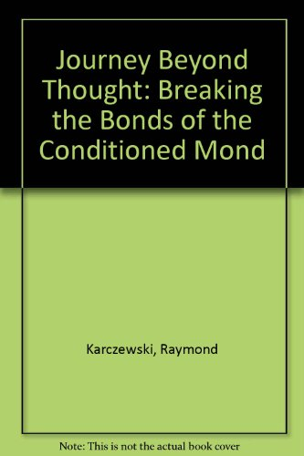 Journey Beyond Thought : Breaking the Bonds of the Conditioned Mind: Karczewski, Raymond