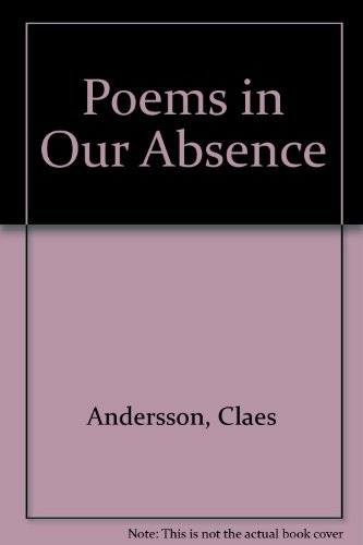Poems in Our Absence: Andersson, Claes, Bruce,