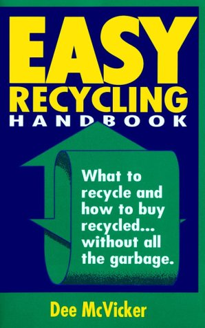 9780963842855: Easy Recycling Handbook: What to Recycle & How to Buy Recycled... Without All the Garbage