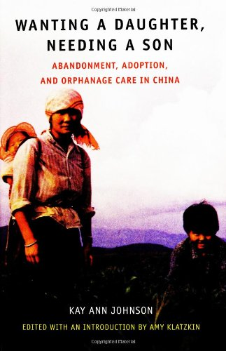 9780963847270: Wanting a Daughter, Needing a Son: Abandonment, Adoption, and Orphanage Care in China