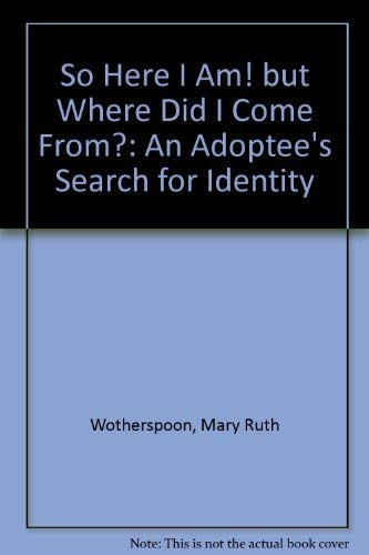 9780963848802: So Here I Am! but Where Did I Come From?: An Adoptee's Search for Identity