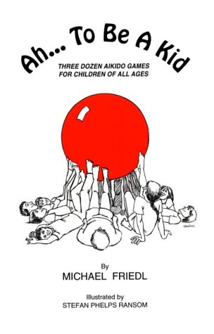 9780963853011: Ah . . . to Be a Kid: Three Dozen Aikido Games for Children of All Ages