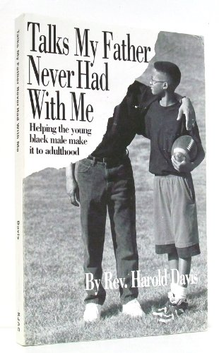 9780963855312: Talks my father never had with me: Helping the young Black male make it to adulthood