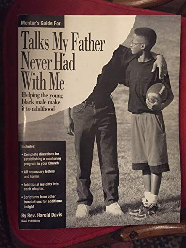 Leader's guide for Talks my father never had with me: Helping the young Black male make it to ...