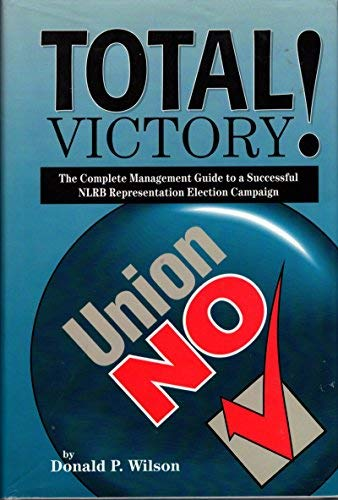 9780963855404: Total victory!: The complete management guide to a successful NLRB representation election campaign