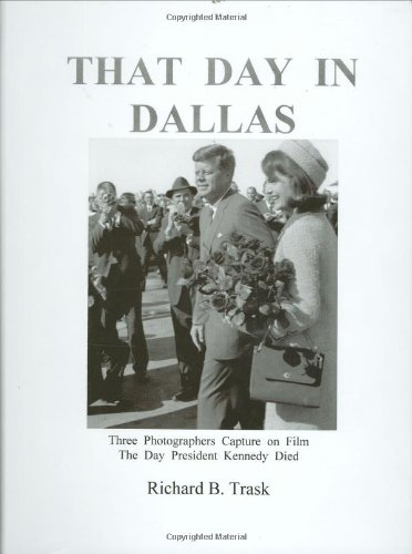 9780963859532: That Day in Dallas: Three Photographers Capture on Film the Day President Kennedy Died