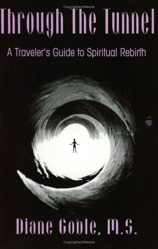 9780963860606: Through the Tunnel: A Traveler's Guide to Spiritual Rebirth