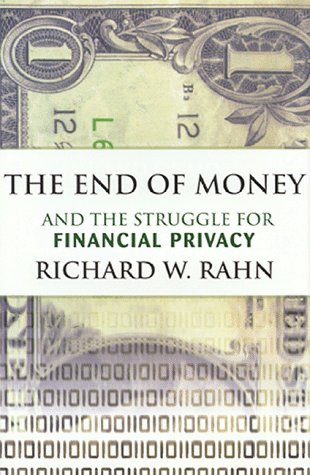 9780963865427: The End of Money and the Struggle for Financial Privacy