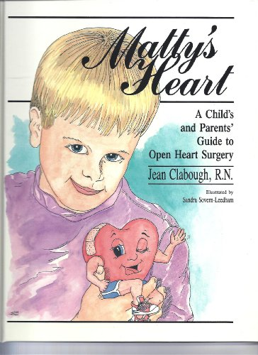 Matty's Heart: A Child's and Parents Guide to Open Heart Surgery: Clabough, Jean