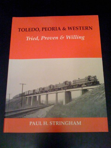 9780963867605: Toledo, Peoria & Western: Tried, Proven & Willing