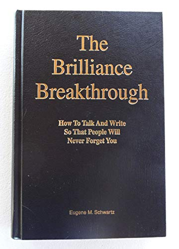 9780963868404: The Brilliance Breakthrough: How to Talk and Write So That People Will Never Forget You