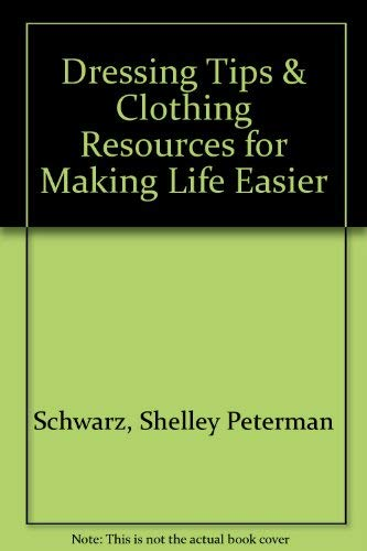 9780963870605: Dressing Tips & Clothing Resources for Making Life Easier