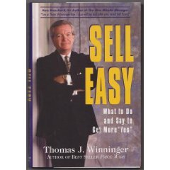 Sell Easy : What to Do and Say to Get More Yes: Winninger, Thomas J.