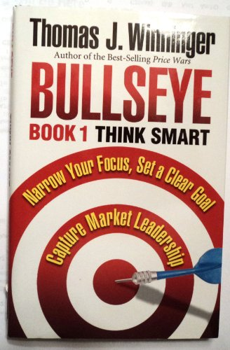 Bullseye 1 : Think Smart: Thomas J. Winninger