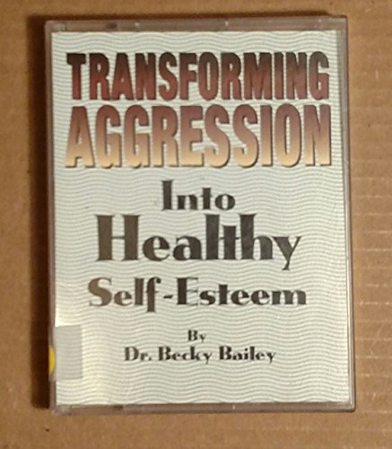 Transforming Aggression into Healthy Self-Esteem (9780963875235) by Becky Bailey