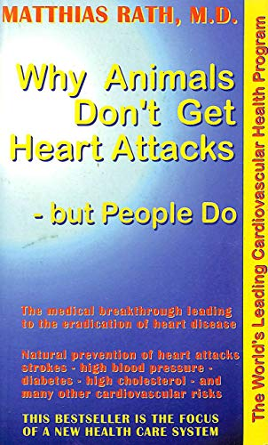 Why Animals Don't Get Heart Attacks but People Do: Rath, Matthias