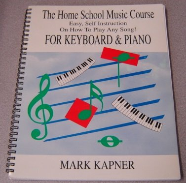 The home school music course: Easy self instruction on how to play any song : for keyboard & ...
