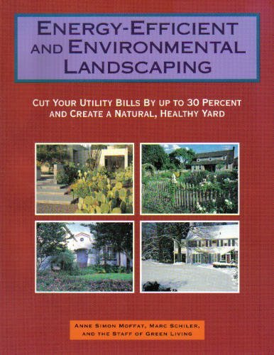 Energy-Efficient and Environmental Landscaping: Cut Your Utility Bills by Up to 30 Percent and Cr...