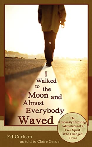 9780963878458: I Walked to the Moon and Almost Everybody Waved: The Curiously Inspiring Adventures of a Free Spirit Who Changed Lives