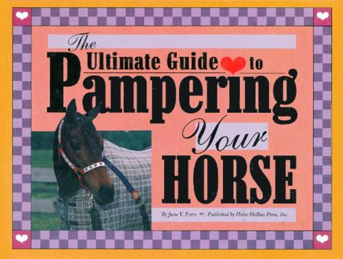 9780963881427: The Ultimate Guide to Pampering Your Horse