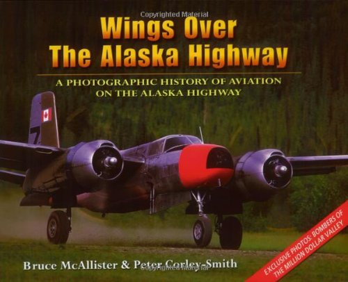 9780963881779: Wings over the Alaska Highway: A Photographic History of Aviation on the Alaska Highway