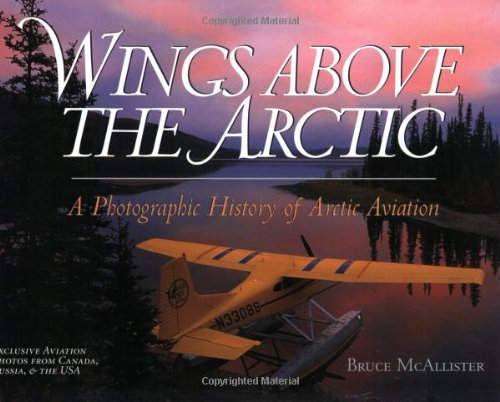 9780963881786: Wings Above the Arctic: A Photographic History of Arctic Aviation