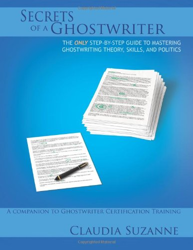 Secrets of a Ghostwriter: The Only Step-by-Step Guide to Mastering Ghostwriting Theory, Skills, and...