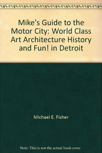 Mike's guide to the Motor City: World: Michael E Fisher