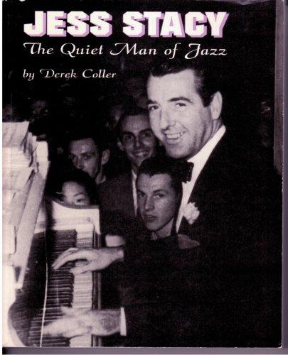 Jess Stacy: The Quiet Man of Jazz: Coller, Derek