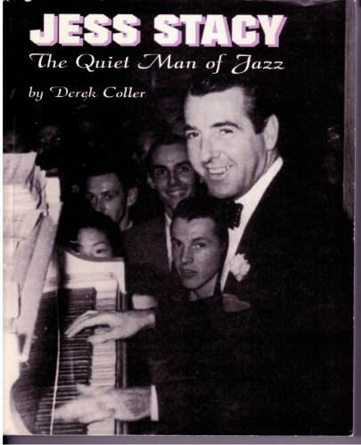 Jess Stacy :; the quiet man of jazz : a biography and discography: Coller, Derek