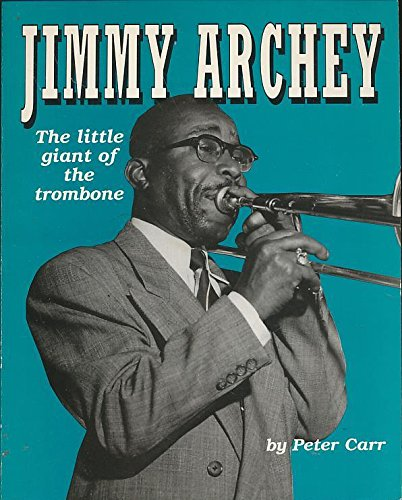 Jimmy Archey The Little Giant of the Trombone: Peter Carr