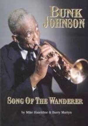 Bunk Johnson: Song of the Wanderer: Hazeldine, Mike, Martyn, Barry