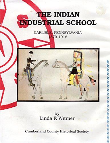 The Indian Industrial School : Carlisle, Pennsylvania, 1879-1918 (Heritage Series): Witmer, Linda F