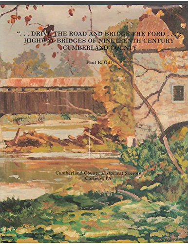 """Drive the Road and Bridge the Ford . . . """" : Highway Bridges of Nineteenth Century Cumberland ..."""