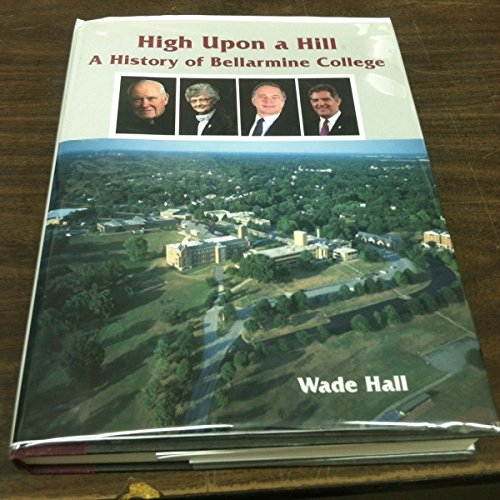 9780963892720: High Upon a Hill: A History of Bellarmine College
