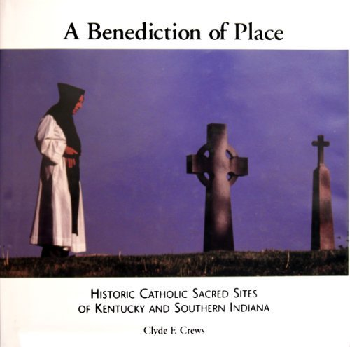 9780963892737: A benediction of place: Historic Catholic sacred sites of Kentucky and southern Indiana