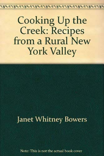 Cooking Up the Creek: Recipes from a: Bowers, Janet Whitney