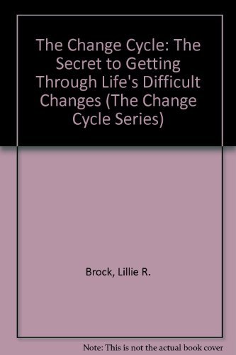The Change Cycle: The Secret to Getting: Brock, Lillie R.,