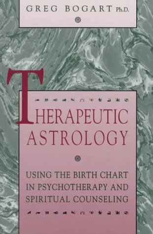 Therapeutic Astrology: Using the Birth Chart in Psychotherapy and Spiritual Counseling: Bogart, ...