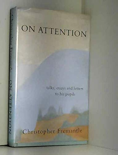 On Attention: Talks, Essays and Letters Based: Fremantle, Christopher; Boal,