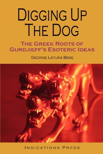 9780963910035: Digging Up The Dog: The Greek Roots Of Gurdjieff's Esoteric Ideas
