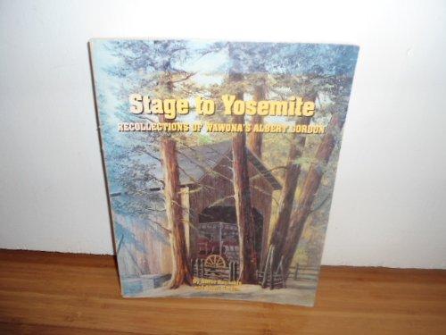 Stage to Yosemite: Recollections of Wawona's Albert Gordon: Reynolds, Annie; Gordon, Albert