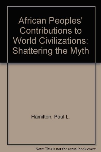 9780963916303: African Peoples' Contributions to World Civilizations: Shattering the Myth