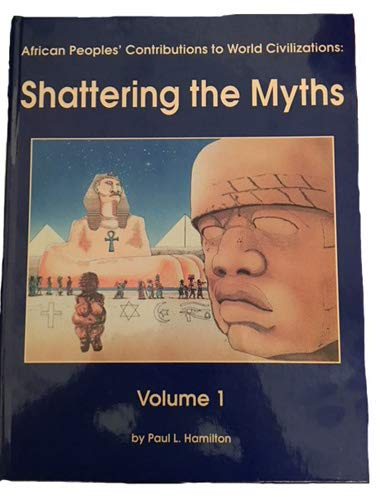 African Peoples' Contributions to World Civilizations: Shattering the Myth (0963916335) by Paul L. Hamilton