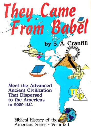 They Came From Babel - Biblical History Of The Americas Series, Volume One: S. A. Cranfill